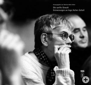 Die sanfte Gewalt - Erinnerungen an Inge Aicher-Scholl